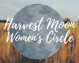 a Culture Factory | Harvest Moon Women's Circle - a Culture Factory